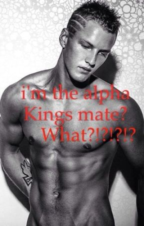 i'm the Alpha's king's mate? What?!?!?!? by MiculLup