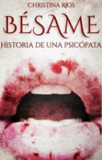 Bésame: Historia De Una Psicópata by christinariosv