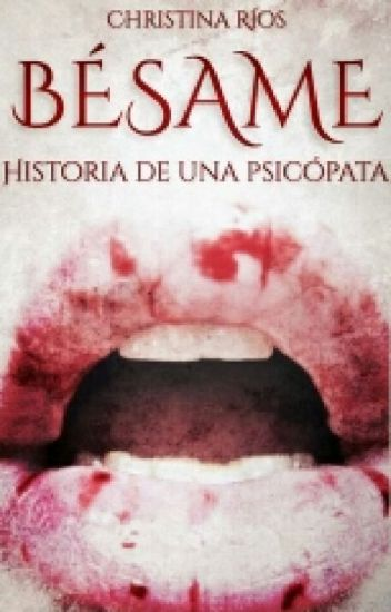 Bésame: Historia De Una Psicópata