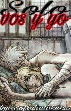 Solo vos y yo ( kakashi y tu) completa by SofiaVillaverde3