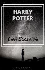 Harry Potter Cień Szczęścia by aki_ronin