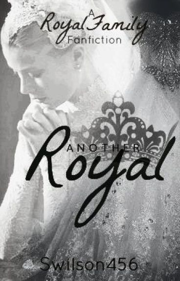 Another Royal?! (A Royal Family FanFic)