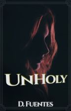 Unholy (The UnHoly series: Book One)  by _daylaylay_16