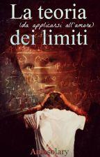 La teoria dei limiti (da applicarsi all'amore) by AniasolaryEfp