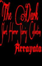 The Dark: A Collection of Short Horror Stories by Arrayata