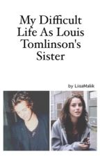 My Difficult Life As Louis Tomlinson's Sister™ by LiisaMaliik