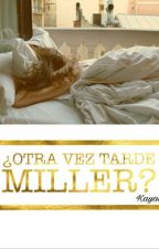 ¿Otra vez tarde Miller? by _Kayan_