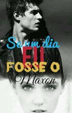 Se Um Dia Eu Fosse O Maxon #DE VOLTAAAA by rainhaNatt