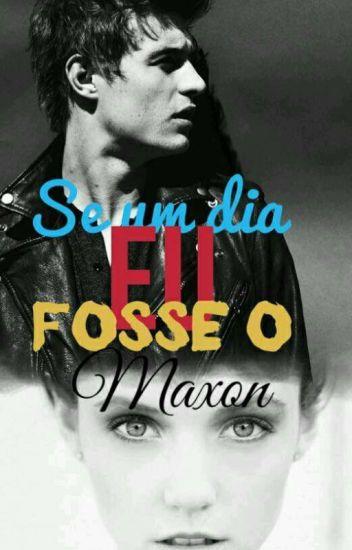 Se Um Dia Eu Fosse O Maxon #TheWattys2016