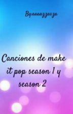 Canciones De Make It Pop Season 1 by aaaazzasza