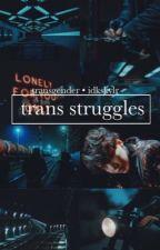 Transgender Struggles // skylr by idkskylr