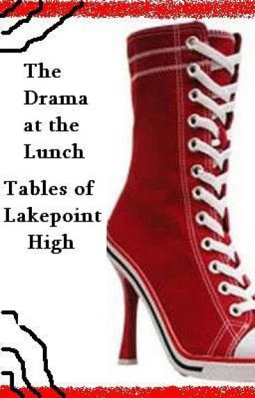 The Drama At The Lunch Tables of Lakepoint High