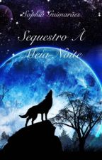 Sequestro À Meia-Noite by SophiaRibeiroGuima