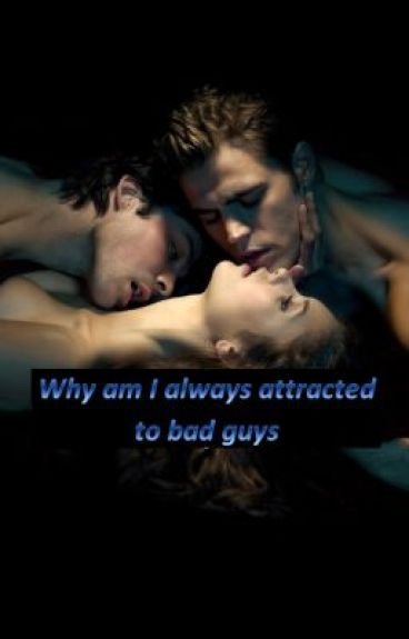 Why am I always attracted to bad boys?