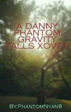 A Danny Phantom Gravity Falls Xover  by PhantomNyan8