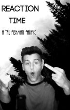 Reaction Time- A Tal Fishman Fanfic by LonelyInLondon