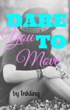 Dare You To Move by 1nkling