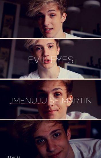 Evil Eyes||Jmenuju se Martin✔