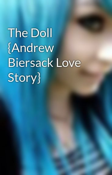 The Doll {Andrew Biersack Love Story} by AndyBiersackCandy