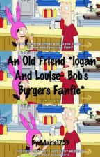 An Old Friend *logan And Louise- Bob's Burgers Fanfic* by Marie1755