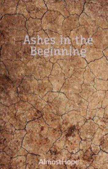 Ashes in the Beginning
