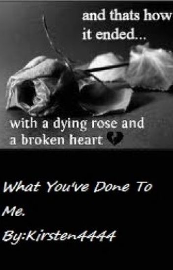 What you've done to me </3