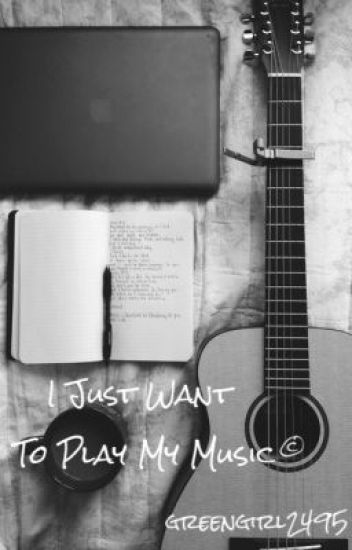 I Just Want to Play My Music. (Rewrite)
