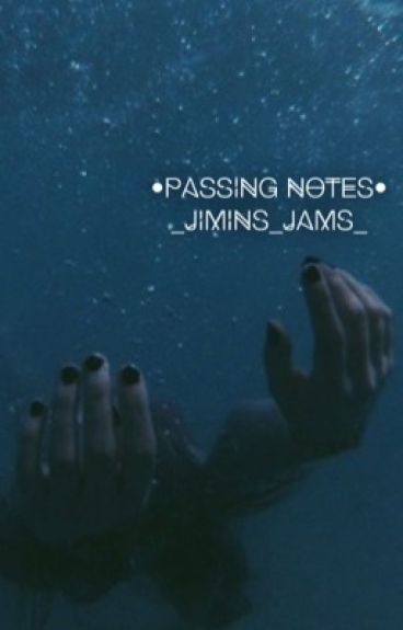 •Passing Notes•