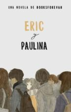 Eric y Paulina. by booksforevah