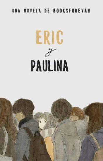 Eric y Paulina [temporalmente pausada]