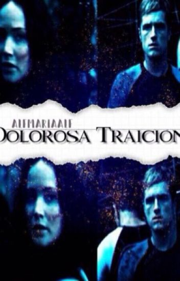 Dolorosa Traición. (Katniss & Peeta)