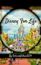Disney For Life by FelicisWillow3224