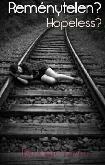 Reménytelen? Hopeless?