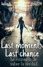 Last Moment, Last Chance by AnaBiebs74