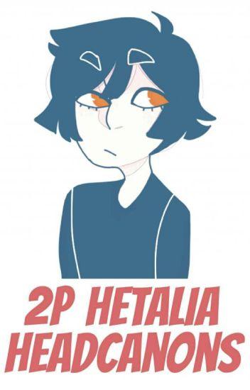 2p Hetalia Headcanon's/Crack.