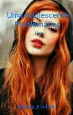 Uma Adolescente Problemática by paty_trindade