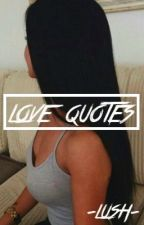 Love Quotes by -Lush-