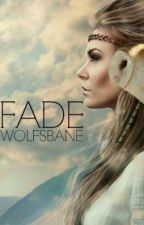 Fade [On Hold] by WolfsbaneWriter
