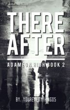 Thereafter [Adameon High Book 2] by youreverything05