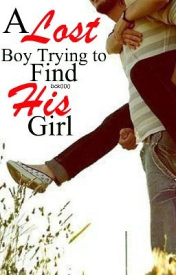 A Lost Boy Trying To Find His Girl (A Guys Story)