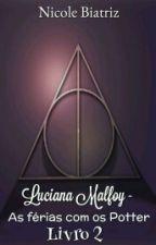 Luciana Malfoy - As férias com os Potter (Livro 2) by Bibi2802
