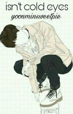 is(n't) cold eyes ○ yoon+min ● by darkvmin