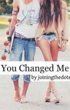 You Changed Me by joiningthedots