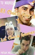 El Chico Nerd Y La Chica Gamer. ~Exorinha~FINALIZADA~ by Tu_madre07