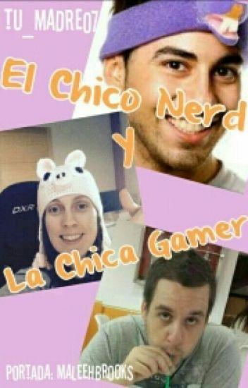 El Chico Nerd Y La Chica Gamer. ~Exorinha~FINALIZADA~