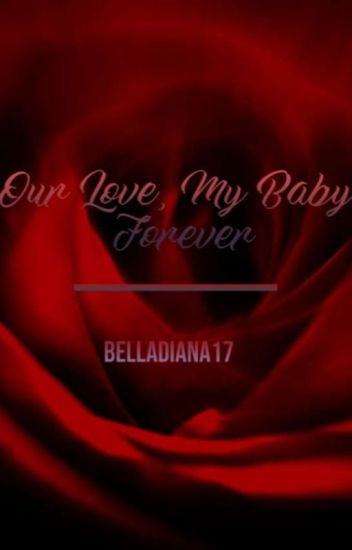 Our Love, My Baby, Forever  (COMPLETED)#WATTYS2018
