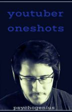 YouTuber Oneshots by PsychoGenius