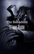 The Babadook X Female Reader (On Hold) by ohmundanes