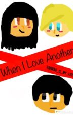When I Love Another; A Garmau MyStreet Fanfic by _Shippers_Unite_