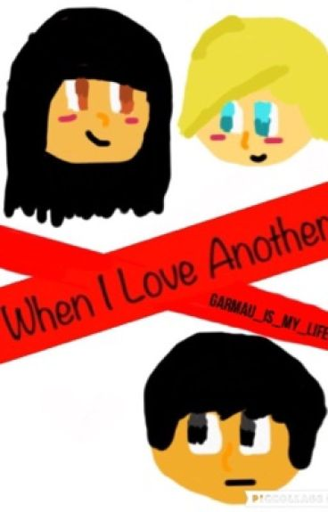 When I Love Another; A Garmau MyStreet Fanfic
